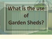 What is the use for Garden Sheds?