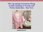 The Upcoming Enormous Thing in kids Clothing is Trendy  Bathrobes
