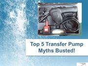 Top Five Transfer Pump Myths Busted