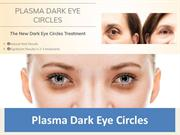 Plasma Dark Eye Circles