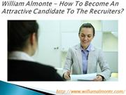 William Almonte - How To Become An Attractive Candidate To The Recruit