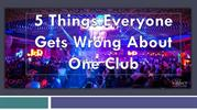5 Things Everyone Gets Wrong About One Club