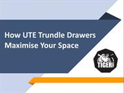 How UTE Trundle Drawers Maximise Your Space