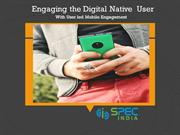 Engaging the Digital Native with User Led Mobile App Engagement