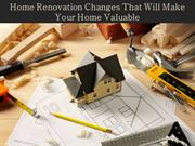 Home Renovation Changes That Will Make Your Home Valuable