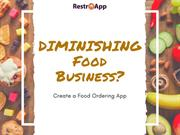 Diminishing food business create a food ordering app