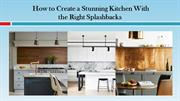 How to Create a Stunning Kitchen With the Right Splashbacks