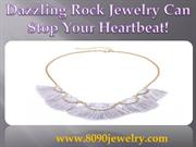 Dazzling Rock Jewelry Can Stop Your Heartbeat!