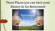 Three Places You can Save your Money in for Retirement