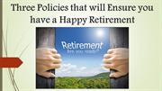 Three Policies that will Ensure you have a Happy Retirement