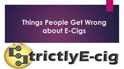 Things People Get Wrong about E-Cigs