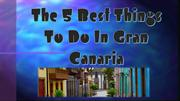 The 5 Best Things To Do In Gran Canaria