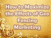 How to Maximize the Effects of Geo Fencing Marketing