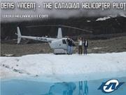 Denis Vincent - The Canadian Helicopter Pilot