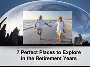 7 Perfect Places to Explore in the Retirement Years