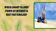 Which Canary Islands Points of Interest is Best for Families?
