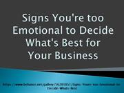 Signs You're too Emotional to Decide What's Best for Your Business