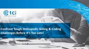 Confront Tough Orthopedic Billing & Coding Challenges Before it's Too
