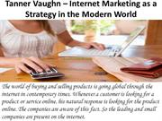 Tanner Vaughn – Internet Marketing as a Strategy in the Modern World