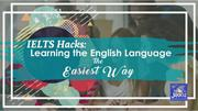 IELTS Hacks: Learning the English Language the Easiest Way