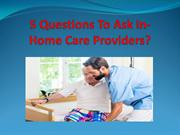5 Questions To Ask In-Home Care Providers