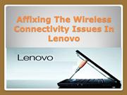 Affixing The Wireless Connectivity Issues In Lenovo