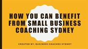 How You Can Benefit From Small Business Coaching Sydney