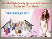 Use The High-Quality Sprayers And Cosmetic Bottles For Your Needs