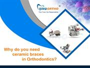 Why do you need ceramic braces in Orthodontics?