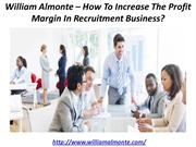 William Almonte – How To Increase The Profit Margin In Recruitment Bus