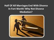 Half Of All Marriages End With Divorce In Fort Worth! Why Not Divorce