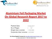Aluminium Foil Packaging Market On Global Research Report 2017 to 2022