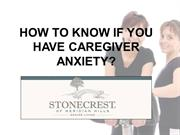 HOW TO KNOW IF YOU HAVE CAREGIVER ANXIETY