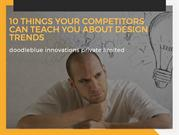 10 THINGS YOUR COMPETITORS CAN TEACH YOU ABOUT DESIGN TRENDS