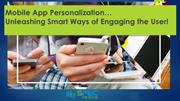 Mobile App Personalization Unleashing Smart Ways of Engaging the User