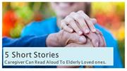 5 Short Stories Caregiver Can Read Aloud To Elderly Loved ones.