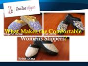 What makes the comfortable womens slippers?