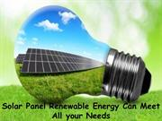 Solar Panel Renewable Energy Can Meet All your Needs