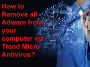 How to remove all Adware from your computer via Trend Micro antivirus