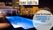 How to change swimming pool light bulb to led