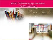 FIN 571 TUTOR Change The World /fin571tutor.com