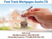 Fast Track Mortgages Austin TX @ 713-463-5181 Ext 154