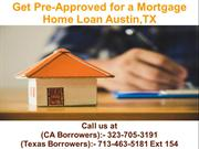 Get Pre-Approved for a Mortgage Home Loan Austin TX @ 713-463-5181 Ext