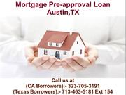 Mortgage Pre-approval Loan Austin TX  @ 713-463-5181 Ext 154