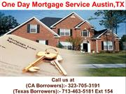 One Day Mortgage Service Austin TX @ 713-463-5181 Ext 154
