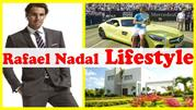 Rafael Nadal Lifestyle ★ Net Worth ★ Biography ★ Income ★ House ★ Cars