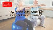 How to Help Older Adults Get Over the Fear of Exercising