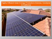 Highly Efficient Solar Energy Products in Arizona, Goodyear & Californ