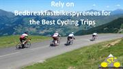 Rely on Bedbreakfastbikespyrenees for the Best Cycling Trips