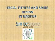 FACIAL FITNESS AND SMILE DESIGN IN NAGPUR